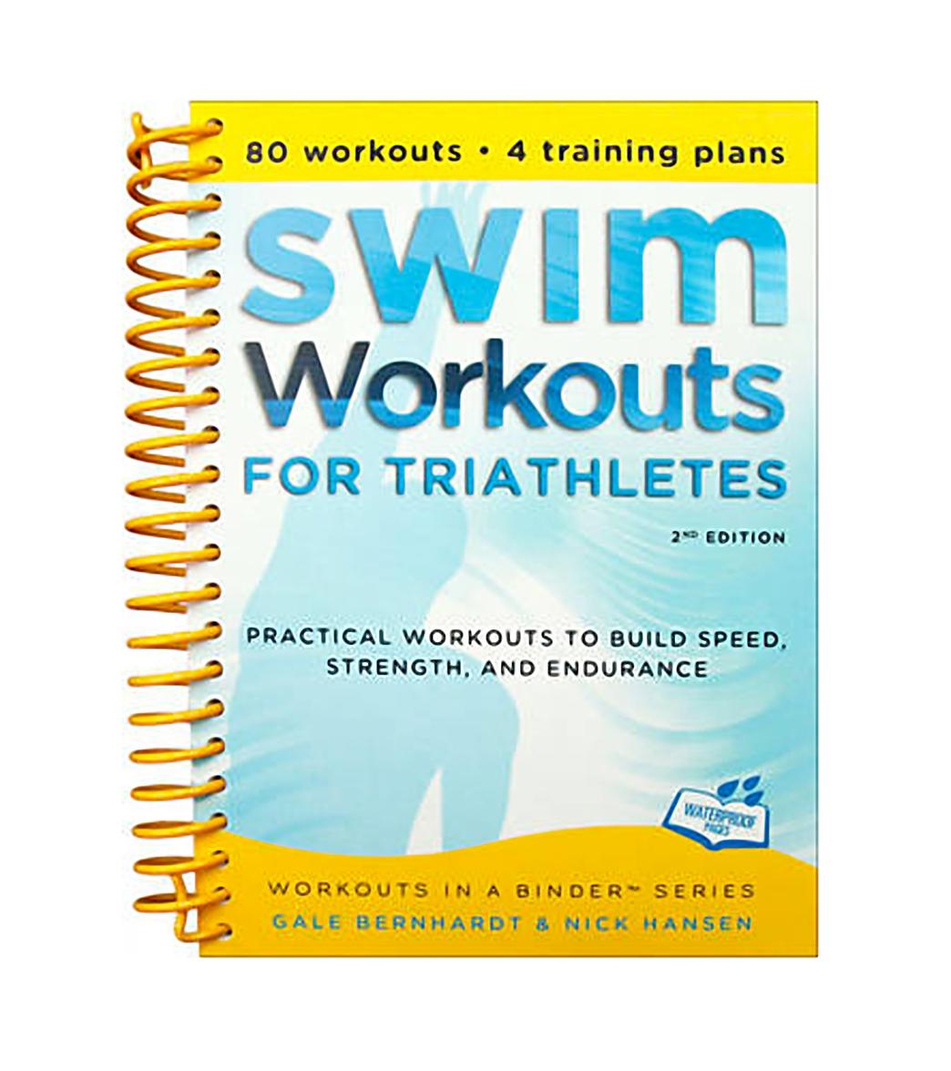 Swim Workouts for Triathletes, 2nd Edition by Gale Bernhardt & Nick Hansen