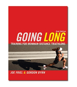 Going Long: Training for Ironman-Distance Triathlons, 2nd Ed. Book by Joe Friel & Gordon Byrn